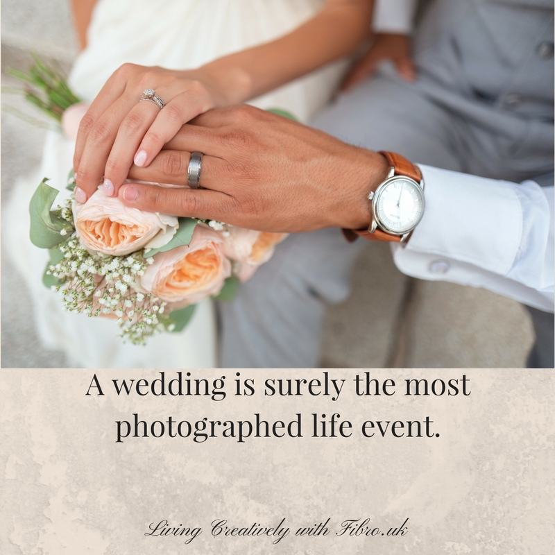 Living Creatively with Fibro | A wedding is surely the most photographed life event