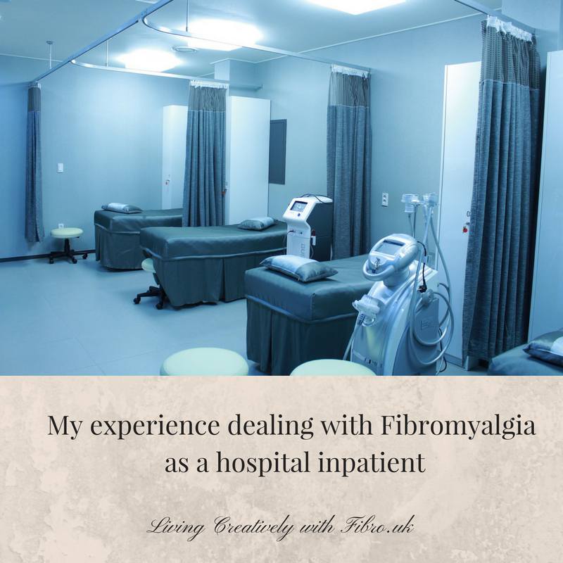 My experience dealing with Fibromyalgia as a hospital inpatient