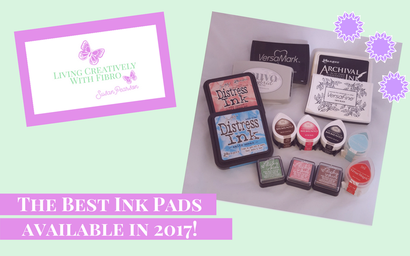 Living Creatively with Fibro | The Best Ink Pads available in 2017!