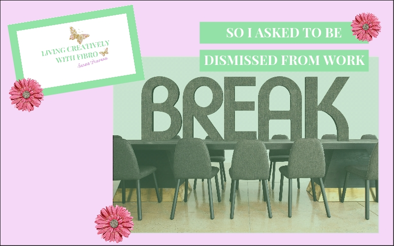 Living Creatively with Fibro | dismissed from work