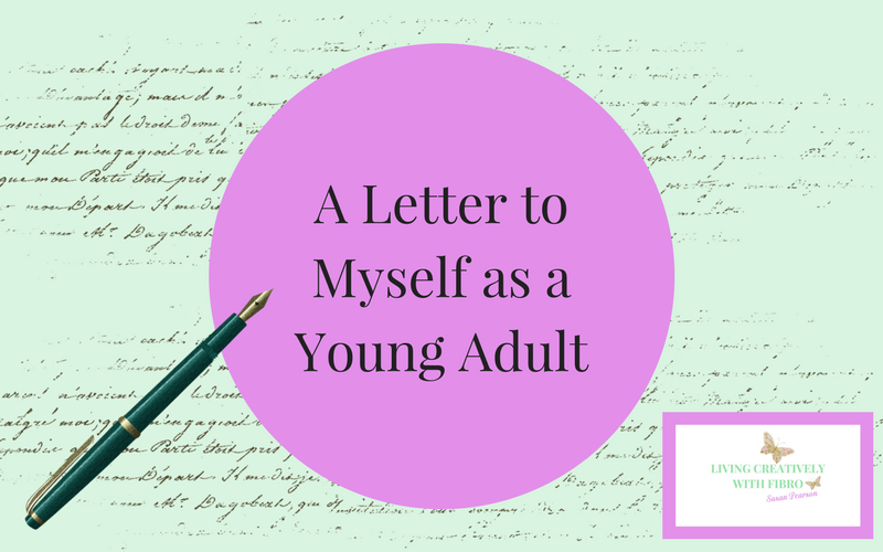 Living Creatively with Fibro   A Letter to Myself as a Young Adult
