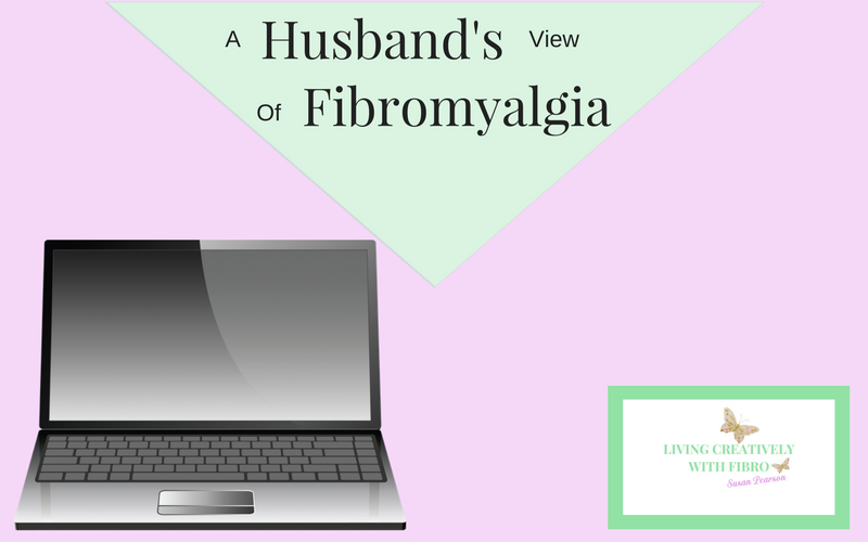 Living Creatively with Fibro | Husband's View of Fibromyalgia