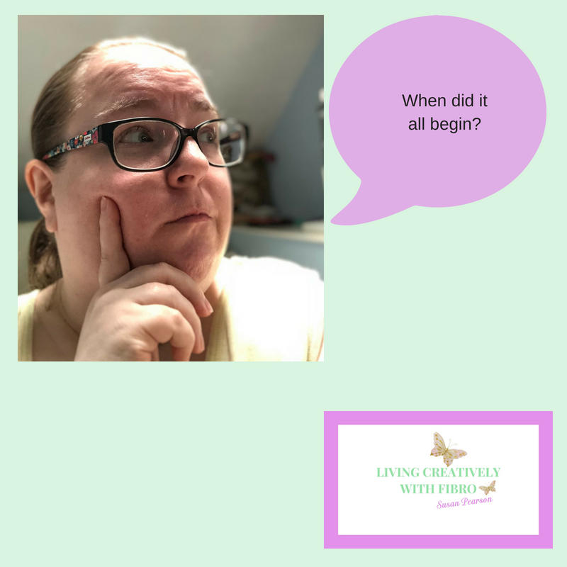 Living Creatively with Fibro | An image of myself looking off to the side with the words when did it all begin in a speech bubble