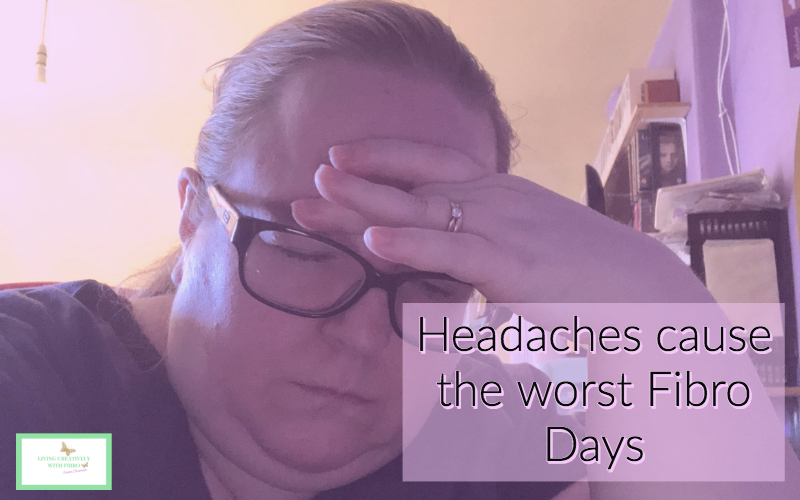 Headaches cause the worst Fibro Days
