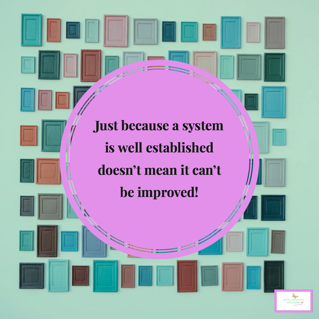 Living Creatively with Fibro | An image of a repeating pattern with the words Just because a system is well established doesn't mean it can't be improved!