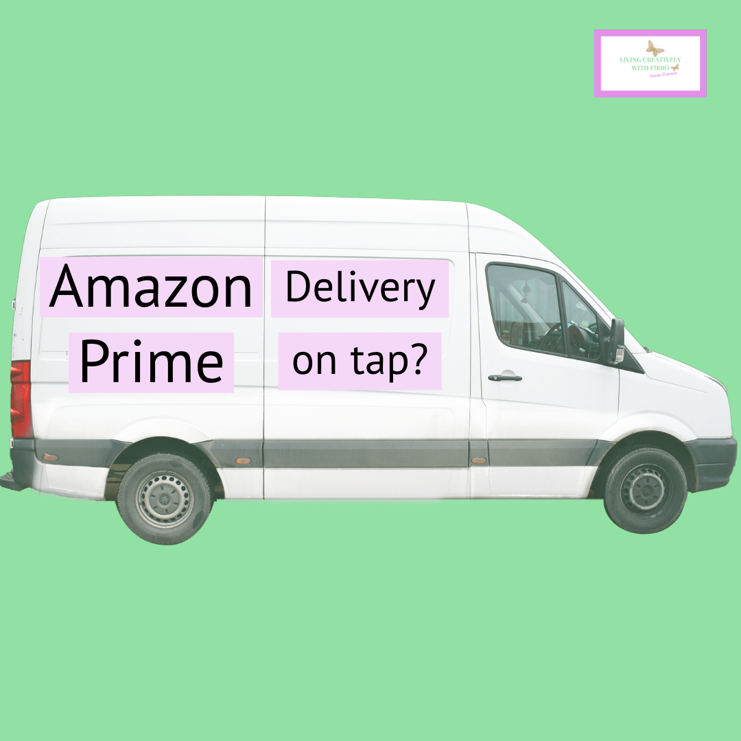 Living Creatively with Fibro | An image of a van with the words Amazon Prime Delivery on tap