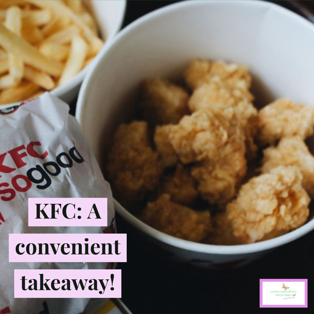 Living Creatively with Fibro | An image of some KFC with the words KFC A convenient Takeaway