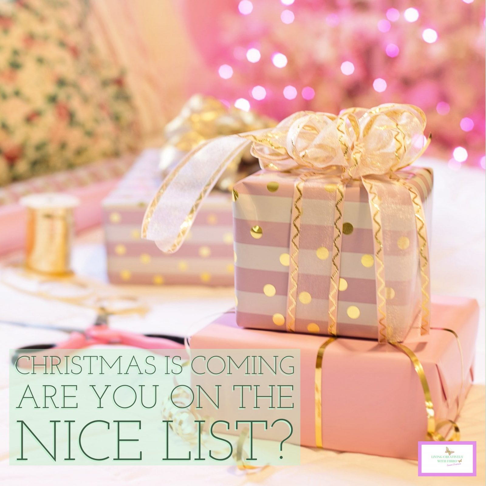 Living Creatively with Fibro | An image of a Pink Christmas tree with lights in the background with presents in front and the words Christmas is coming are you on the nice list?