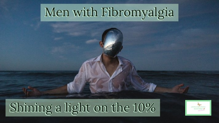 Living Creatively with Fibro | Men with Fibromyalgia Shining a light on the 10%