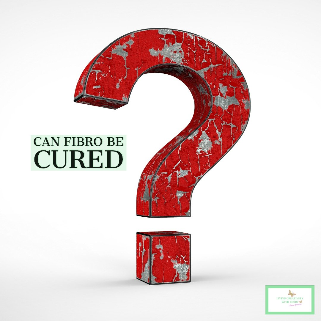 Living Creatively with Fibro | An image of a large red question mark with the words can Fibro be Cured written in black on a green background