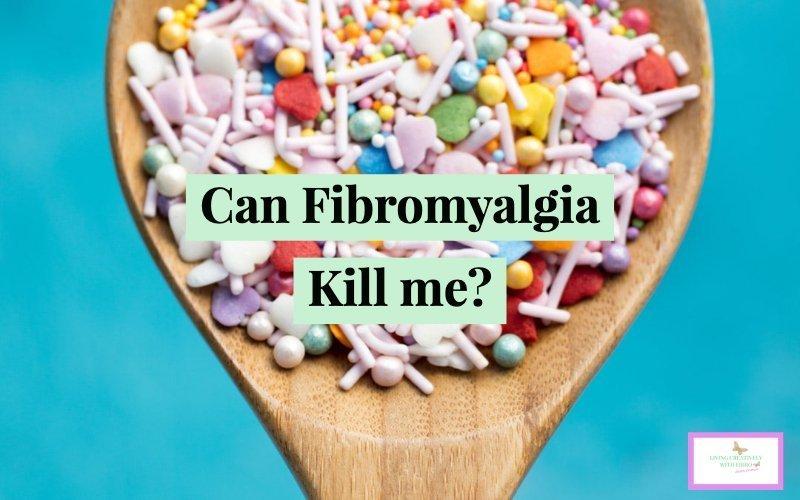 Can Fibromyalgia kill me?