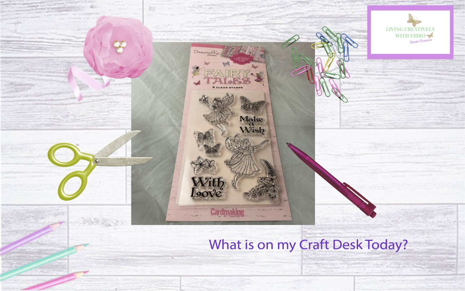 Living Creatively with Fibro | Sovecraft Fairy Wishes Stamp set on my craft desk