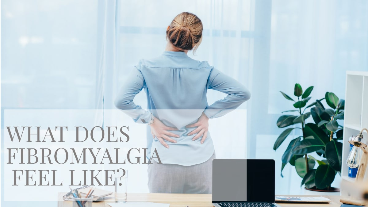 An image of a woman holding her back and the words What does Fibromyalgia feel like