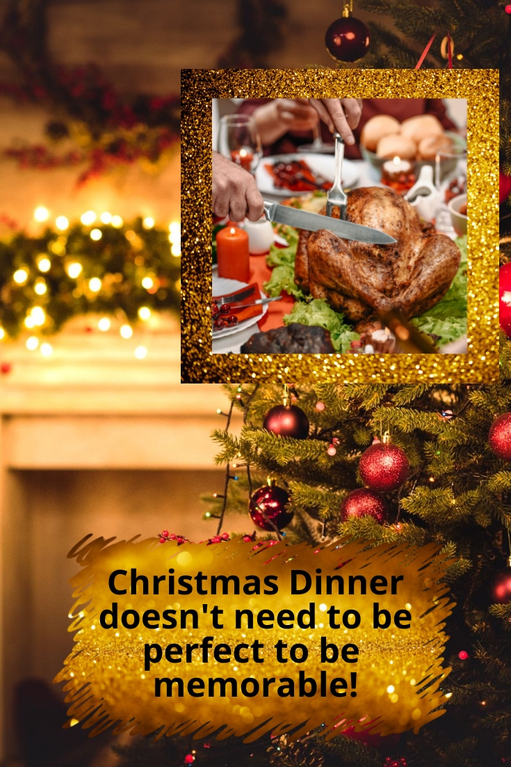 A background image of festive season decorations with a close up of a turkey with all the trimmings and the reminder Christmas Dinner doesn't need to be perfect to be memorable.